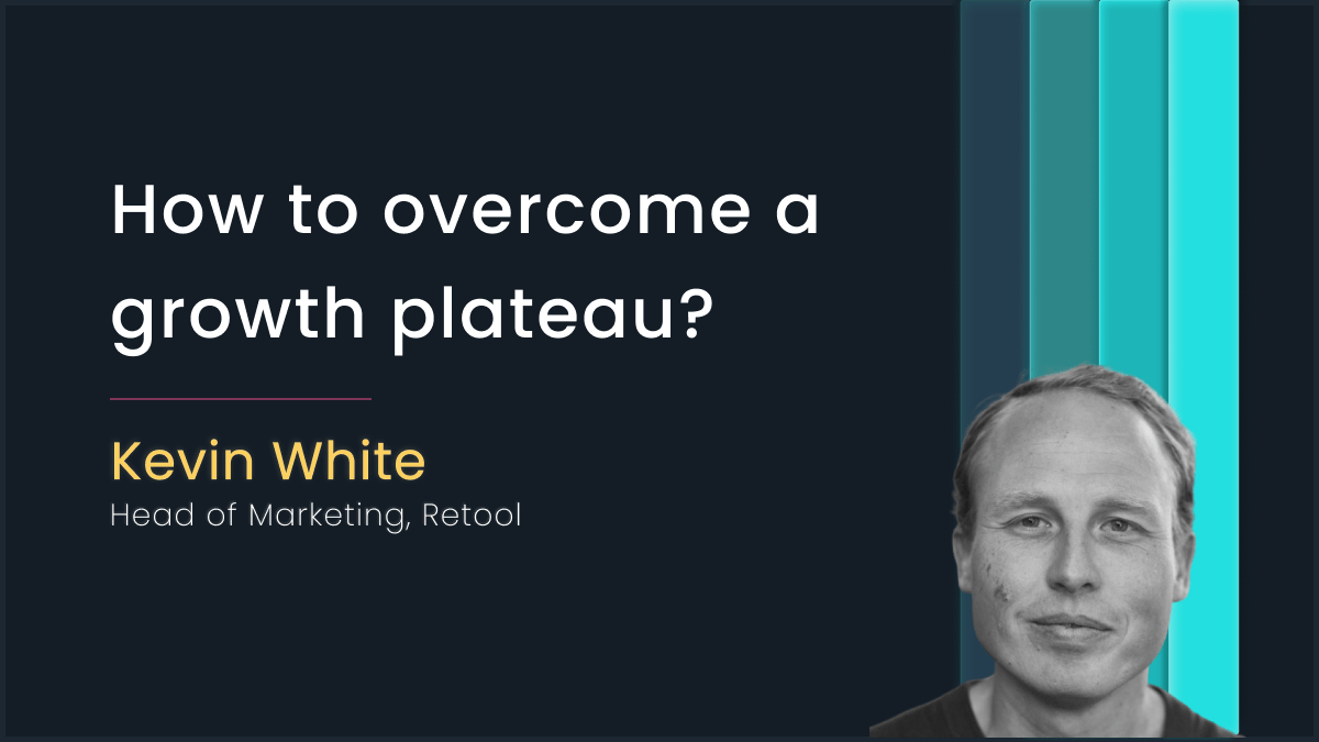 Overcoming a growth plateau with Kevin White, Retool