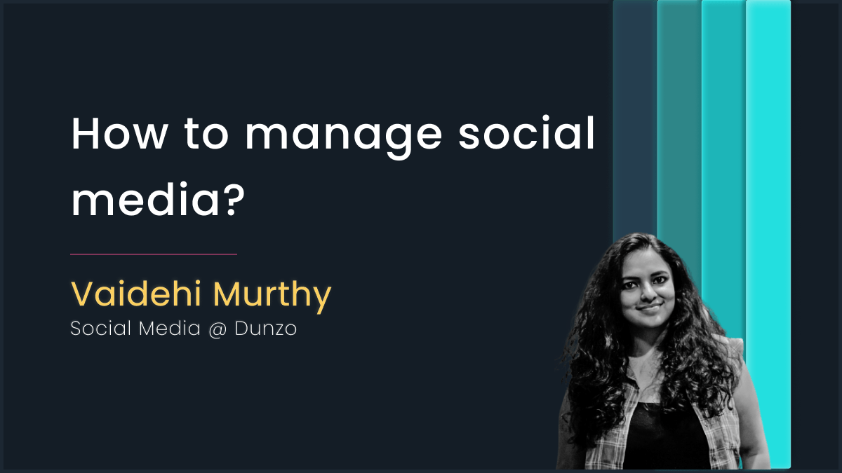 Managing social Media with Vaidehi Murthy, Dunzo