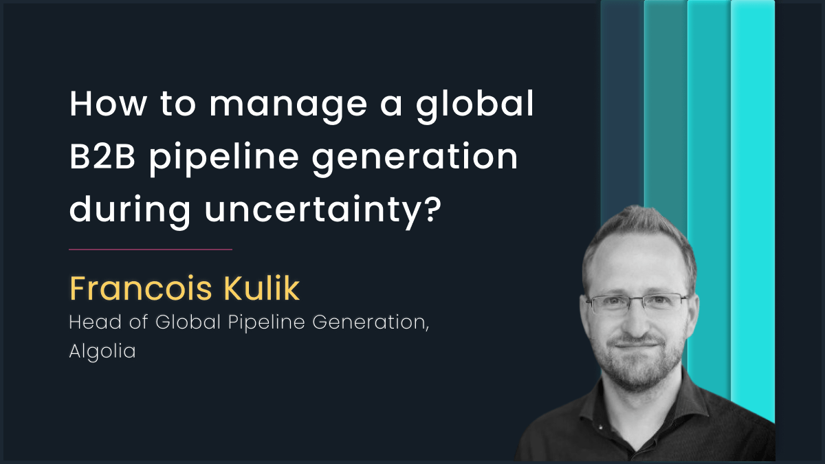 Managing a global B2B pipeline with Francois Kulik, Algolia