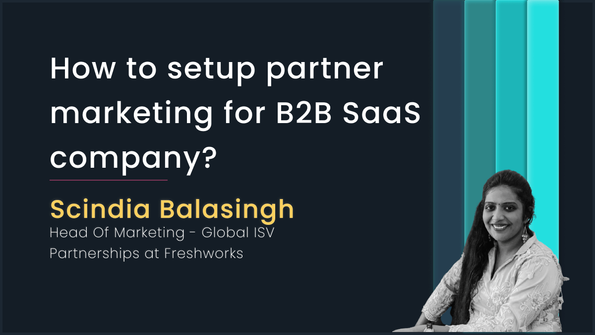 Setting Up Partner Marketing for B2B with Scindia Balasingh, Freshworks
