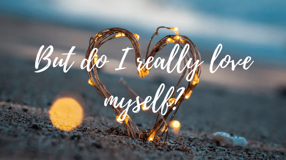 But Do I Really Love Myself?