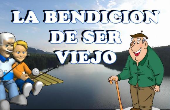 LA BENDICION DE SER VIEJO