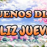 FRASES Y MENSAJES DE Buenos Dias FELIZ JUEVES