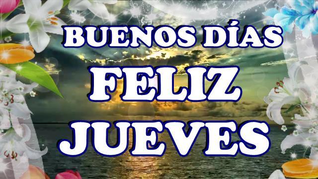 buenos dias feliz y bendecido jueves