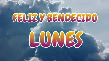 buenos diaFELIZ Y BENDECIDO LUNESs feliz lunes