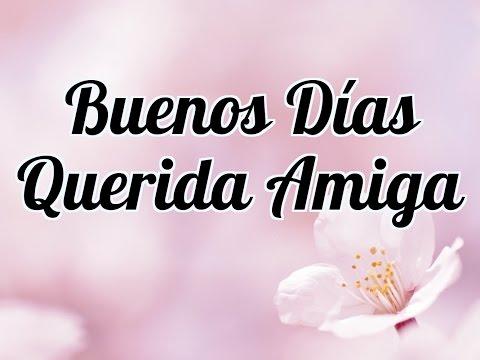 Buenos Días Querida Amiga – Hoy Es el Mejor Día para Ti