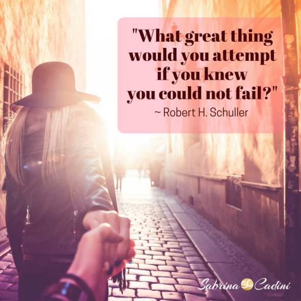 what great thing would you attempt if you knew you could not fail? goal setting