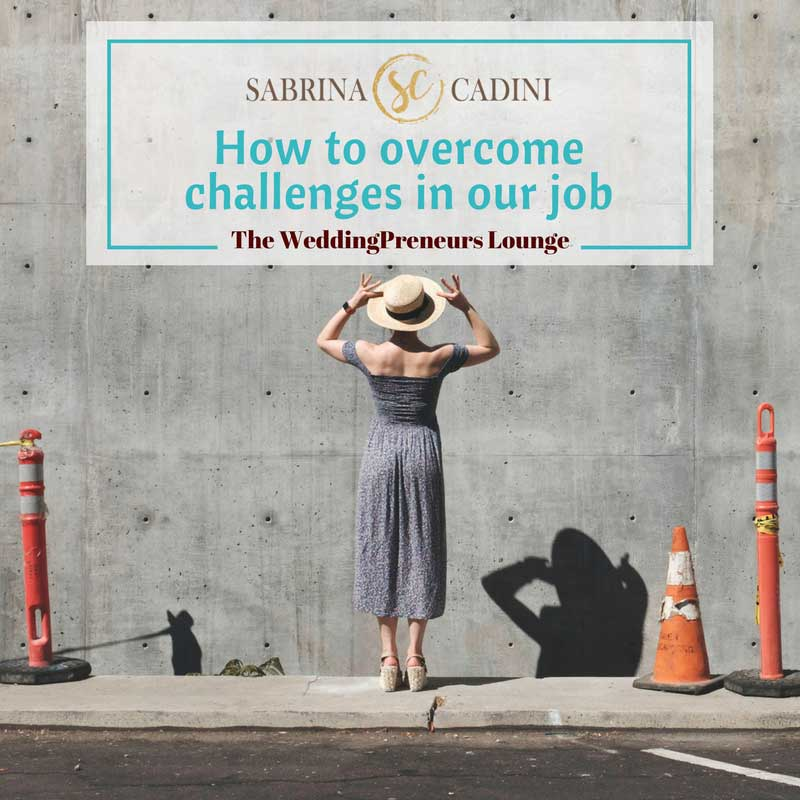 sabrina cadini overcome challenges in our job weddingpreneurs lounge wedding planners vendors business coach