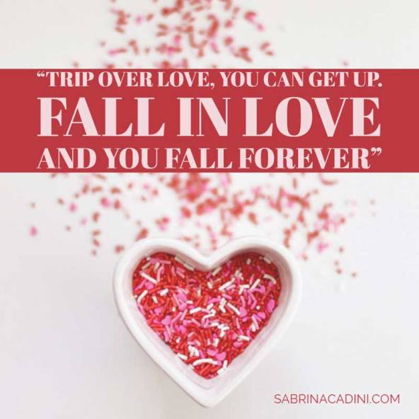 sabrina cadini trip over love fall in love valentine's day motivational quote monday moves me entrepreneurs creatives business coach