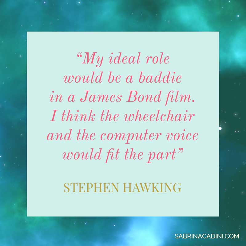 sabrina cadini monday moes me stephen hawking motivational quote scientist physicist fun sense of humour business coach creative entrepreneurs