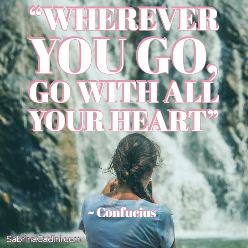 sabrina cadini monday moves me quote inspirational motivational wherever you go go with all your heart confucius creative entrepreneurs business coach