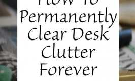 How To Permanently Clear Desk Clutter Forever