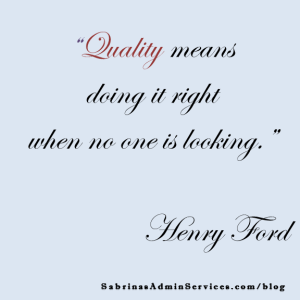 Quality means doing it right when no one is looking