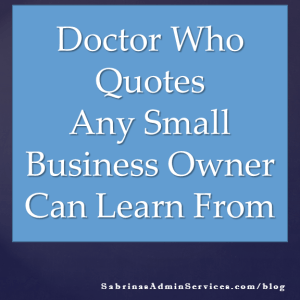 Doctor Who Quotes Any small business owner can learn from