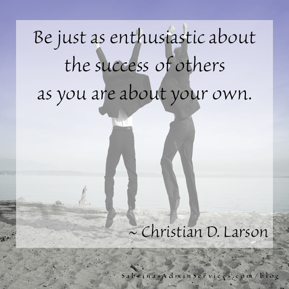 Be just as enthusiastic about the success of others as you are about your own- christian Larson