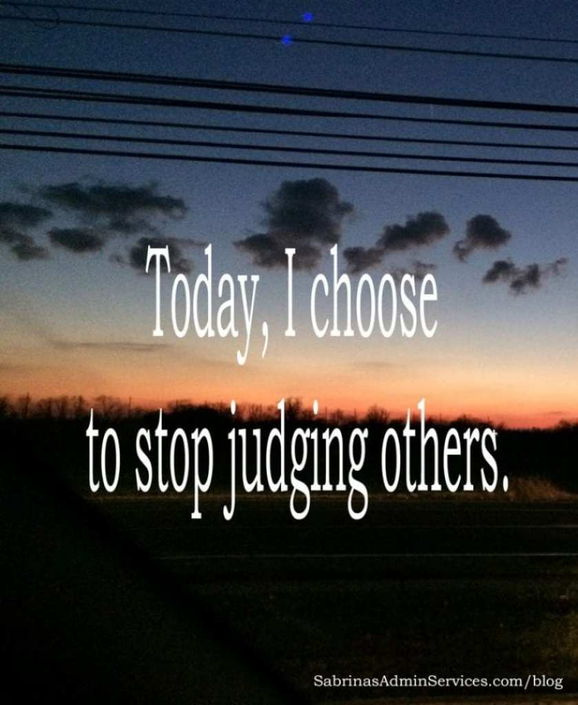 Today, I choose to stop judging others