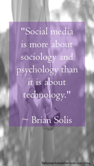Social media is more about sociology and pyschology than it is about technology.