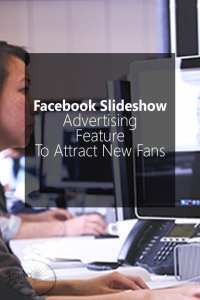 NEW Facebook Slideshow Advertising Feature To Attract New Fans