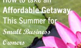 How To Take An Affordable Getaway This Summer For Small Business Owners
