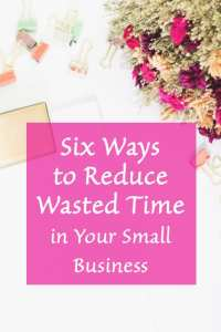 Six Ways To Reduce Wasted Time in Your Business