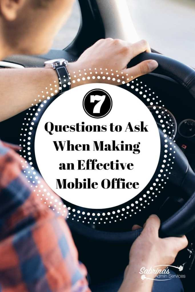 7 questions to ask when making an effective mobile office - sabrinasadminservices.com