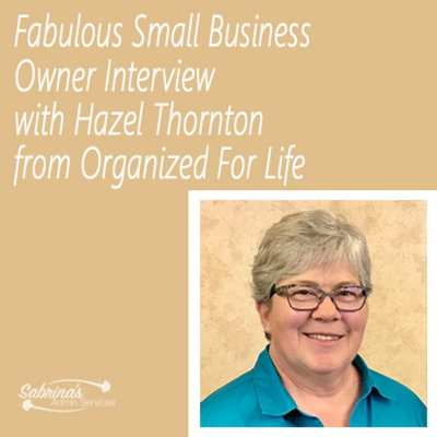 Fabulous Small Business Owner Interview with Hazel Thornton from Organized For Life