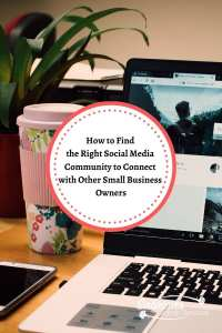 How to Find the Right Social Media Community to Connect with other Small Business Owners