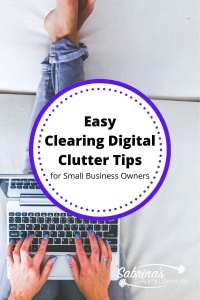 Easy Clearing Digital Clutter tips for small business owners