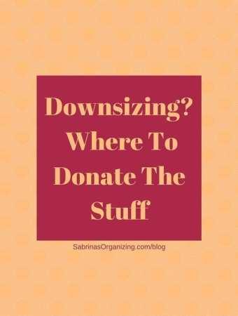 Downsizing-Where to get rid of stuff | Sabrina's Organizing #downsizing