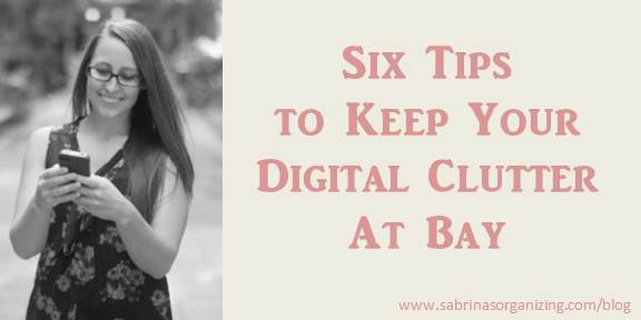 Six Tips to Keep Your Digital Clutter At Bay