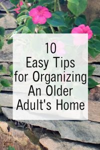 10 Easy Tips for Organizing An Older Adult's Home