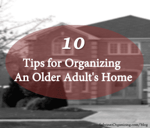 10 Tips for Organizing An Older Adults Home