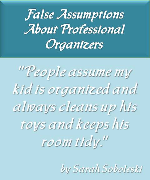 people assume my kid is organized