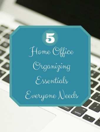 5 Home Office Organizing Essentials Everyone Needs