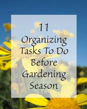 11 Organizing Tasks To Do Before Gardening Season