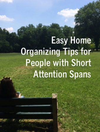 Easy Home Organizing Tips for People With Short Attention Spans