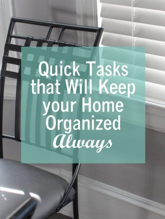 Quick Tasks that will Keep your Home Organized Always