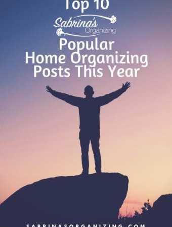 Top 10 Sabrina's Organizing Popular Home Organizing Posts This Year