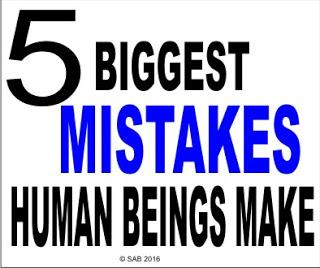 Top Five (5) Biggest Mistakes Human Beings Make