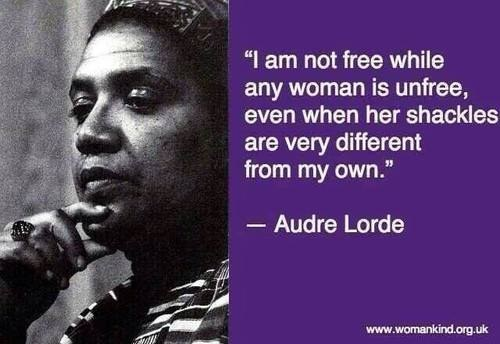 'I am not free when any woman is unfree, even when her shackles are very different from my own.' Audre Lorde quote on freedom | Sacraparental.com