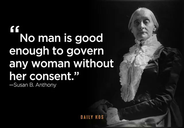 Susan B Anthony quote: No man is good enough to govern a woman without her consent. | Sacraparental.com