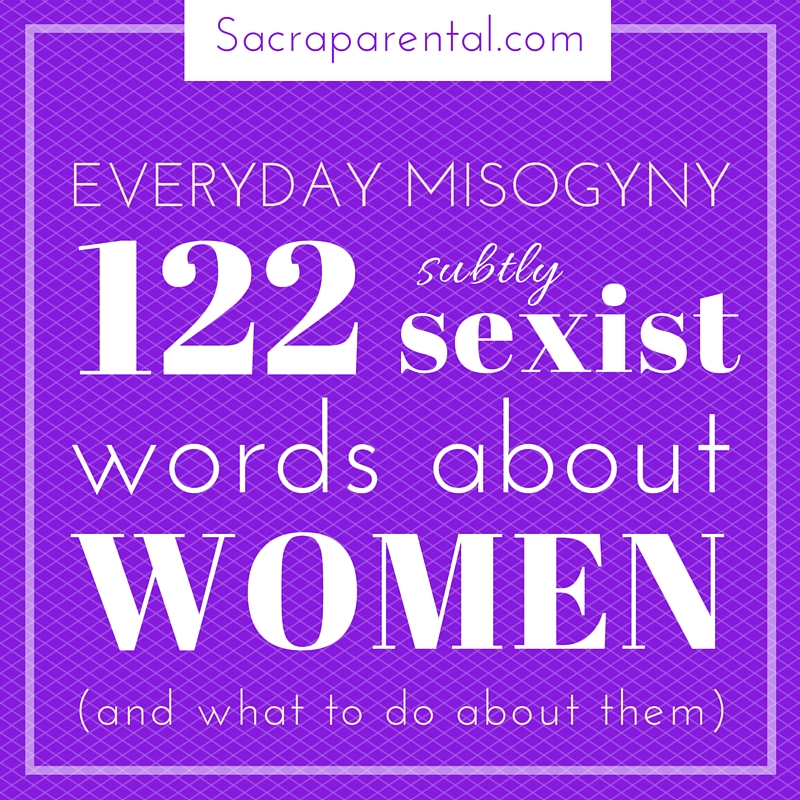 everyday misogyny 122 subtly sexist words about women and what to