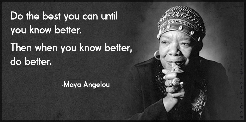 Maya Angelou quote - when you know better, do better | Sacraparental.com