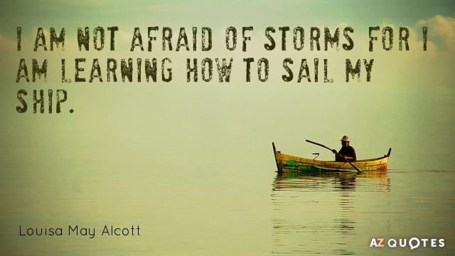 """Louisa May Alcott quote """"I am not afraid of storms for I am learning how to sail my ship"""" 
