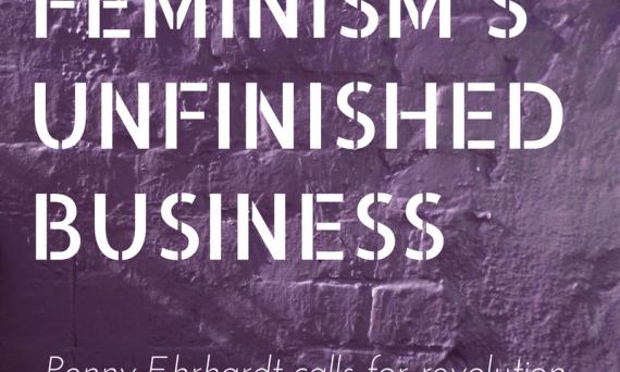 Feminism's unfinished business, Penny Ehrhardt | Sacraparental.com