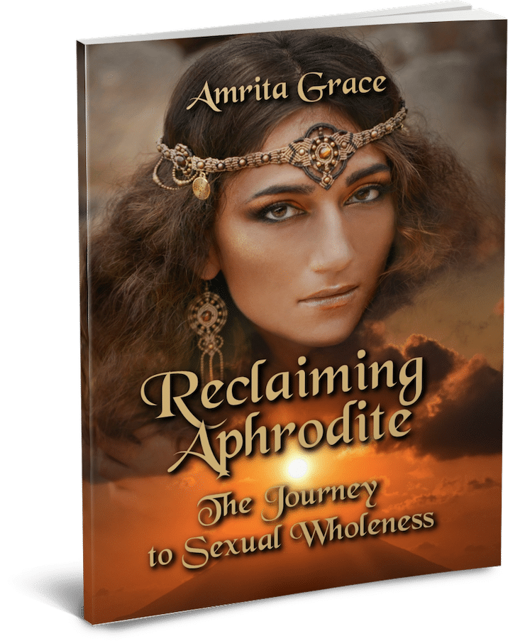 Reclaiming Aphrodite-The Journey to Sexual Wholeness by Amrita Grace