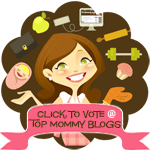 Just Click To Send A Vote For Us @ Top Mommy Blogs
