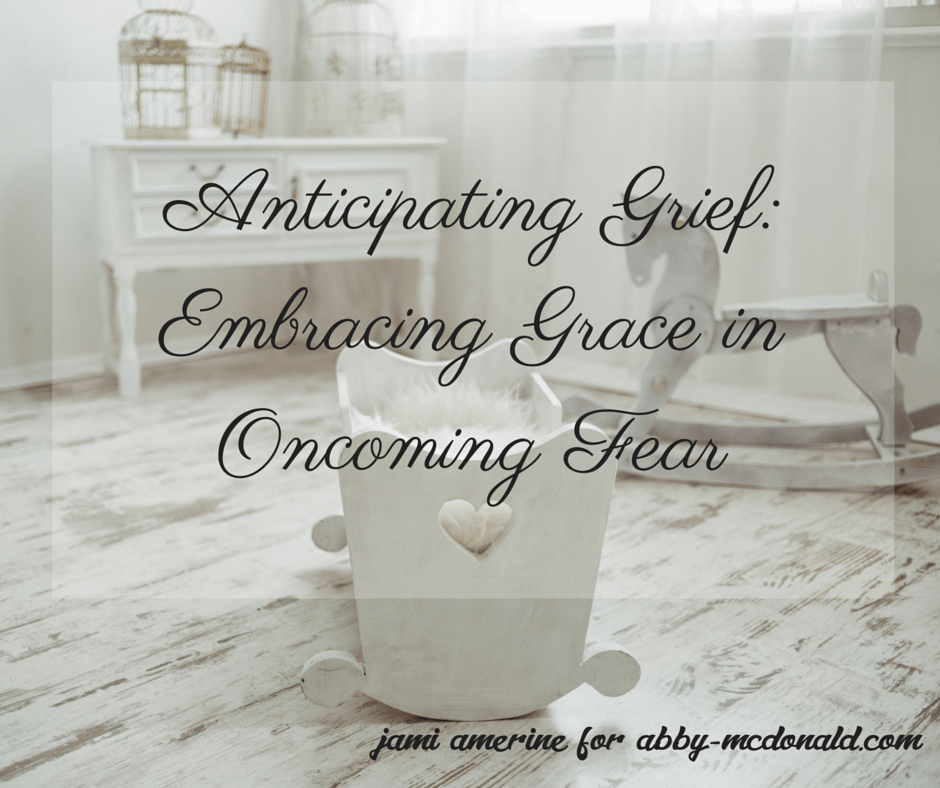 Anticipating Grief- Embracing Grace in Oncoming Fear