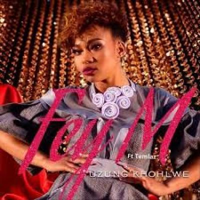 Fey M Uzung'khohlwe ft Temlaz Mp3 Download Safakaza