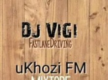 DJ Vigi Ukhozi FM 1st mix Mp3 Download Safakaza